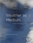 Weather as Medium : Toward a Meteorological Art - Book
