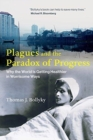 Plagues and the Paradox of Progress : Why the World Is Getting Healthier in Worrisome Ways - Book