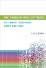 The Problem With Software : Why Smart Engineers Write Bad Code - Book