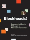 Blockheads! : Essays on Ned Block's Philosophy of Mind and Consciousness - Book