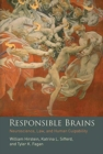 Responsible Brains : Neuroscience, Law, and Human Culpability - Book