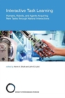 Interactive Task Learning : Humans, Robots, and Agents Acquiring New Tasks through Natural Interactions Volume 26 - Book