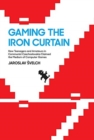 Gaming the Iron Curtain : How Teenagers and Amateurs in Communist Czechoslovakia Claimed the Medium of Computer Games - Book
