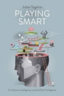 Playing Smart : On Games, Intelligence, and Artificial Intelligence - Book