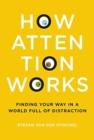 How Attention Works : Finding Your Way in a World Full of Distraction - Book