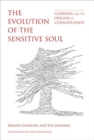 The Evolution of the Sensitive Soul : Learning and the Origins of Consciousness - Book