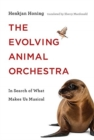 The Evolving Animal Orchestra : In Search of What Makes Us Musical - Book