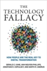 The Technology Fallacy : How People Are the Real Key to Digital Transformation - Book