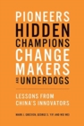 Pioneers, Hidden Champions, Changemakers, and Underdogs : Lessons from China's Innovators - Book