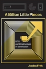 A Billion Little Pieces : RFID and Infrastructures of Identification - Book