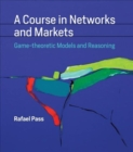 A Course in Networks and Markets : Game-theoretic Models and Reasoning - Book