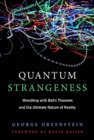Quantum Strangeness : Wrestling with Bell's Theorem and the Ultimate Nature of Reality - Book