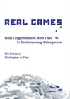 Real Games : What's Legitimate and What's Not in Contemporary Videogames - Book