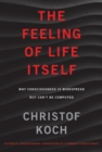 The Feeling of Life Itself : Why Consciousness Is Widespread but Can't Be Computed - Book