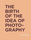 The Birth of the Idea of Photography - Book