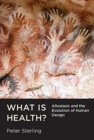 What Is Health? : Allostasis and the Evolution of Human Design - Book