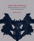 Think Tank Aesthetics : Midcentury Modernism, the Cold War, and the Neoliberal Present - Book