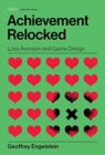 Achievement Relocked : Loss Aversion and Game Design - Book
