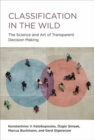 Classification in the Wild : The Art and Science of Transparent Decision Making - Book