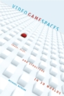 Video Game Spaces : Image, Play, and Structure in 3D Worlds - Book