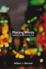 Placing Words : Symbols, Space, and the City - eBook