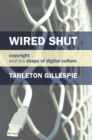 Wired Shut : Copyright and the Shape of Digital Culture - eBook
