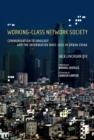 Working-Class Network Society - Communication Technology and the Information Have-Less in Urban China - eBook