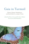 Gaia in Turmoil : Climate Change, Biodepletion, and Earth Ethics in an Age of Crisis - eBook