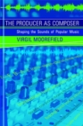 The Producer as Composer : Shaping the Sounds of Popular Music - eBook