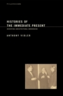 Histories of the Immediate Present : Inventing Architectural Modernism - eBook
