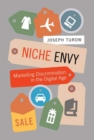 Niche Envy : Marketing Discrimination in the Digital Age - eBook