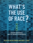 What's the Use of Race? : Modern Governance and the Biology of Difference - eBook