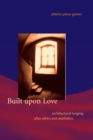 Built upon Love : Architectural Longing after Ethics and Aesthetics - eBook