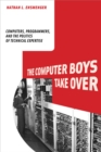 The Computer Boys Take Over - Computers, Programmers, and the Politics of Technical Expertise - eBook
