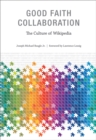 Good Faith Collaboration - The Culture of Wikipedia - eBook