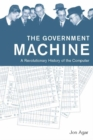 The Government Machine : A Revolutionary History of the Computer - eBook