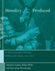 Heredity Produced : At the Crossroads of Biology, Politics, and Culture, 1500-1870 - eBook