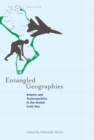 Entangled Geographies : Empire and Technopolitics in the Global Cold War - eBook