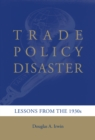 Trade Policy Disaster : Lessons from the 1930s - eBook