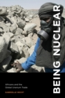 Being Nuclear : Africans and the Global Uranium Trade - eBook