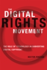 The Digital Rights Movement : The Role of Technology in Subverting Digital Copyright - eBook