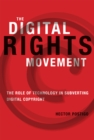 The Digital Rights Movement - The Role of Technology in Subverting Digital Copyright - eBook