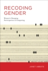 Recoding Gender - Women`s Changing Participation in Computing - eBook