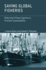 Saving Global Fisheries : Reducing Fishing Capacity to Promote Sustainability - eBook