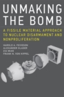 Unmaking the Bomb : A Fissile Material Approach to Nuclear Disarmament and Nonproliferation - eBook