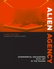 Alien Agency : Experimental Encounters with Art in the Making - eBook
