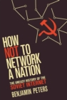 How Not to Network a Nation : The Uneasy History of the Soviet Internet - eBook