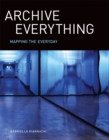 Archive Everything : Mapping the Everyday - eBook
