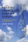 Sharing Knowledge, Shaping Europe : US Technological Collaboration and Nonproliferation - eBook