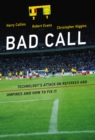 Bad Call : Technology's Attack on Referees and Umpires and How to Fix It - eBook